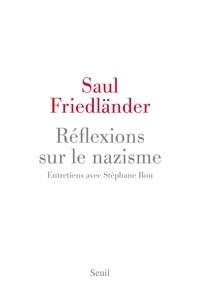 Saul Friedländer - Réflexions sur le nazisme - Entretiens avec Stéphane Bou.