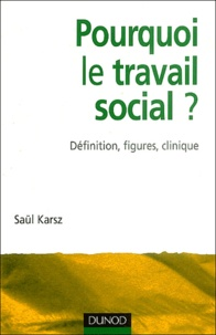 Saül Karsz - Pourquoi le travail social ? - Définition, figures, clinique.
