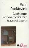 Saul Yurkievich - Littérature latino-américaine : traces et trajets.