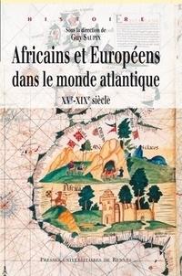 Guy Saupin et  SAUPIN - Africains et Européens dans le monde atlantique - XVe-XIXe siècles.