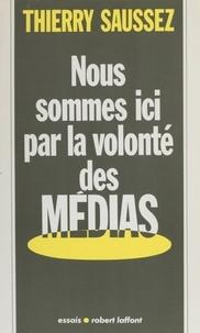 Saussez et  Thierry - Nous sommes ici par la volonté des médias.