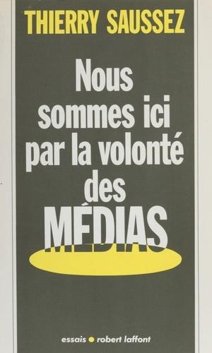 Nous sommes ici par la volonté des médias
