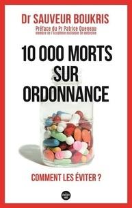Sauveur Boukris - 10 000 morts sur ordonnance - Comment les éviter ?.