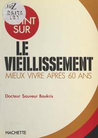Sauveur Boukris et Jean-Jacques Laurent - Le vieillissement - Mieux vivre après 60 ans.