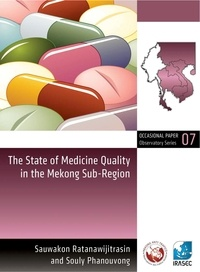 Sauwakon Ratanawijitrasin et Souly Phanouvong - The State of Medicine Quality in the Mekong Sub-Region.