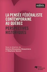 Savard Stéphane et Antoine Brousseau Desaulniers - La pensée fédéraliste contemporaine au Québec - Perspectives historiques.