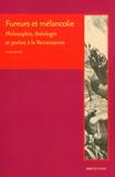 Saverio Ansaldi - Fureurs et mélancolie - Philosophie, théologie et poésie à la Renaissance.