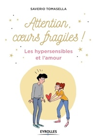 Saverio Tomasella - Attention, coeurs fragiles ! - Les hypersensibles et l'amour.
