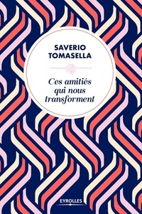 Saverio Tomasella - Ces amitiés qui nous transforment.