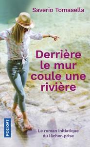 Saverio Tomasella - Derrière le mur coule une rivière - Le roman initiatique du lâcher-prise.