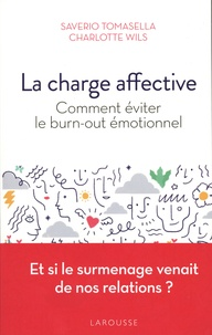 Saverio Tomasella et Charlotte Wils - La charge affective - Comment éviter le burn-out émotionnel ?.