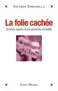 Saverio Tomasella - La Folie cachée - Survivre auprès d'une personne invivable.