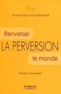 Saverio Tomasella - La perversion - Renverser le monde.