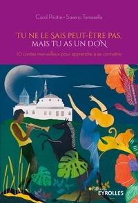 Saverio Tomasella et Carole Pirotte - Tu ne le sais peut-être pas, mais tu as un don - 10 contes merveilleux pour apprendre à se connaître.
