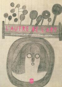 Savine Faupin - L'autre de l'art - Art involontaire, art intentionnel en Europe, 1850-1974.
