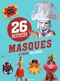 Savine Pied et Stéphanie Desbenoît-Charpiot - Activités faciles et originales - 26 masques à faire soi-même.