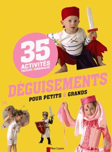 Savine Pied et Stéphanie Desbenoît-Charpiot - Déguisements pour petits & grands - 35 activités faciles & originales.