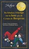 Savinien de Cyrano de Bergerac - Du fabuleux voyage sur la lune que fit Cyrano de Bergerac.