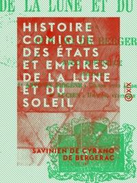 Savinien de Cyrano de Bergerac et Eugène Müller - Histoire comique des États et Empires de la Lune et du Soleil.