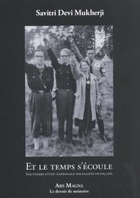 Savitri Devi Mukherji - Et le temps s'écoule - Souvenirs d'une nationale-socialiste française.