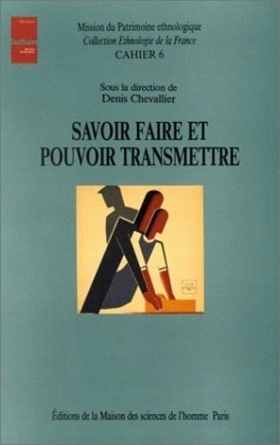 Denis Chevallier - Savoir faire et pouvoir transmettre - Transmission et apprentissage des savoir-faire et des techniques.