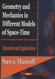 Sawa Manoff - Geometry and Mechanics in Different Models of Space-Time - Dynamics and Applications.