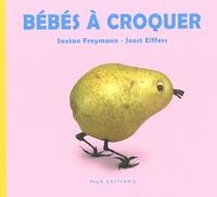 Saxton Freymann et Joost Elffers - Bébés à croquer.