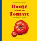 Saxton Freymann et Joost Elffers - Rouge comme une Tomate - Et autres émotions naturelles.