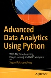 Sayan Mukhopadhyay - Advanced Data Analytics Using Python - With Machine Learning, Deep Learning and NLP Examples.