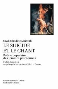 Sayd-Bahodine Majrouh - Le suicide et le chant - Poésie populaire des femmes Pashtounes.