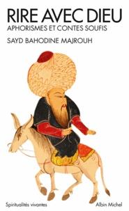 Sayd-Bahodine Majrouh - Rire avec Dieu - Aphorismes et contes soufis.