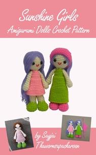 Sayjai Thawornsupacharoen - Sunshine Girls Amigurumi Dolls Crochet Pattern.