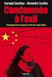Sayragul Sauytbay et Alexandra Cavelius - Condamnée à l'exil - Témoignage d'une rescapée de l'enfer des camps chinois.