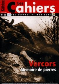 Guy Giraud et  Collectif - Les Cahiers des troupes de montagne N° 36, Mars 2004 : Vercors : mémoire de pierres.