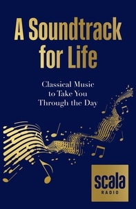 Scala Radio's A Soundtrack for Life - Classical Music to Take You Through the Day.