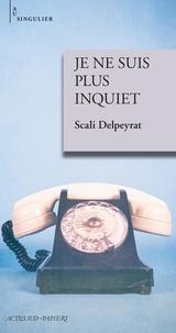 Scali Delpeyrat - Je ne suis plus inquiet.