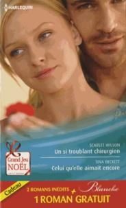 Scarlet Wilson et Tina Beckett - Un si troublant chirurgien ; Celui qu'elle aimait encore ; Un trop lourd passé.