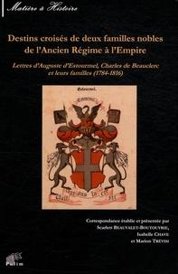 Destins croisés de deux familles nobles de l'Ancien Régime à l'Empire- Lettres d'Auguste d'Estourmel, Charles de Beauclerc et leurs familles (1784-1816) - Scarlett Beauvalet-Boutouyrie |