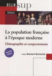 Scarlett Beauvalet-Boutouyrie - La population française à l'époque moderne (XVIe-XVIIIe siècle) - Démographie et comportements.