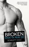 Scarlett Cole - Broken - Sous ta peau [2.