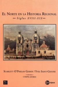 Scarlett O'Phelan Godoy et Yves Saint-Geours - El norte en la historia regional, siglos XVIII-XIX.