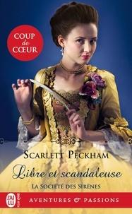 Scarlett Peckham - La société des sirènes Tome 1 : Libre et scandaleuse.