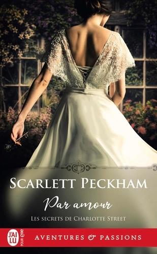 Scarlett Peckham - Les secrets de Charlotte Street Tome 1 : Par amour.