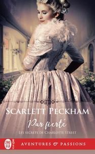 Scarlett Peckham - Les secrets de Charlotte Street Tome 2 : Par fierté.