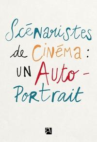 Scénaristes de cinéma : un autoportrait -  Scénaristes de cinéma associés  