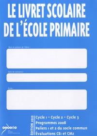 SCEREN - Le livret scolaire de l'école primaire Cycle 1-Cycle 2-Cycle 3 - Programmes 2008, paliers 1 et 2 du socle commun, évaluation CE1 et CM2.