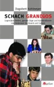 Schach grandios - Legendäre Partien, geniale Züge und Kombinationen von Anderssen bis Anand und Carlsen.