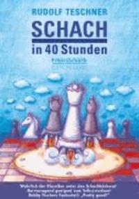 Schach in 40 Stunden - Vollkommen aktualisierte Ausgabe für Anfänger und Aufsteiger.