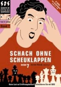 Jeroen Bosch - Schach ohne Scheuklappen Band 7 - Keine Lust auf Eröffnungsballast?.