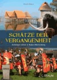 Schätze der Vergangenheit - Archälogie erleben in Baden-Württemberg.